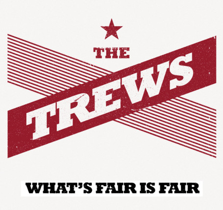 The Trews What's Fair is Fair